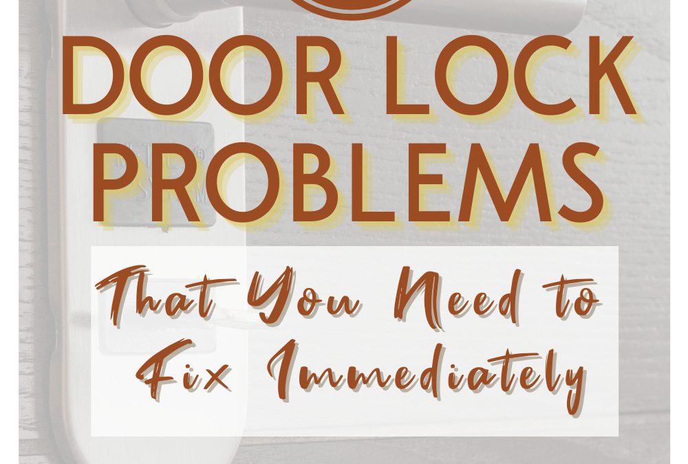 3 Door Lock Problems that You Need to Fix Immediately
