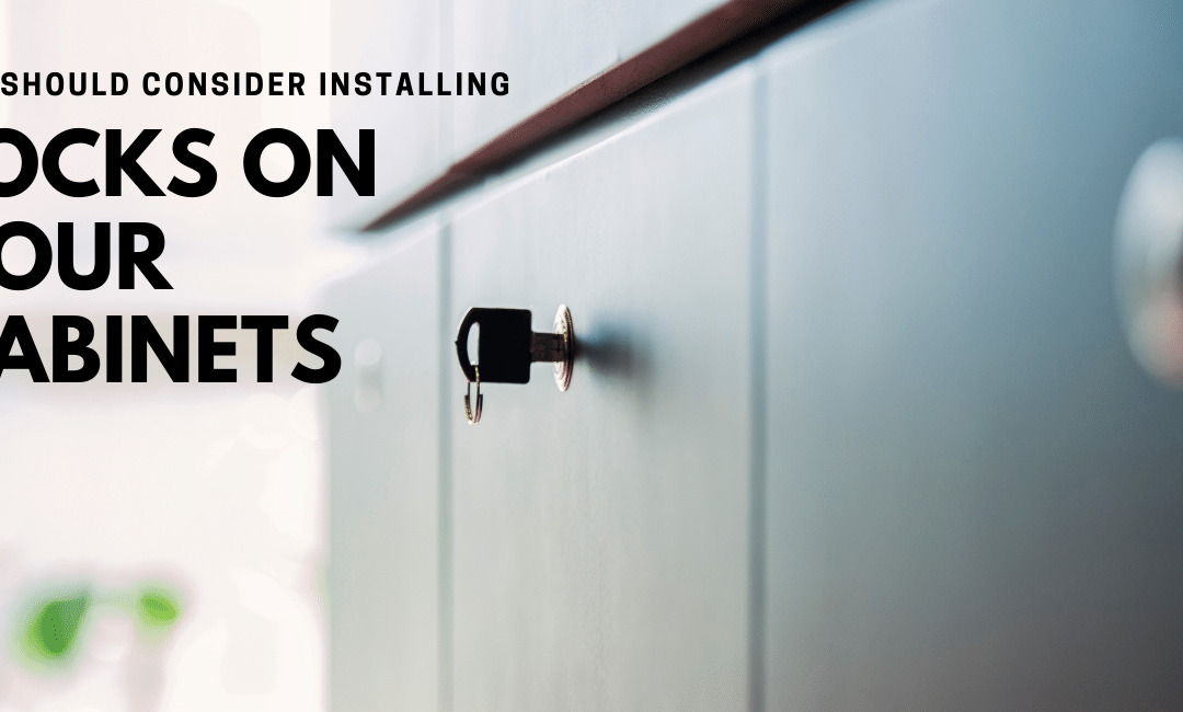 Why You Should Consider Installing Locks to Your Cabinet Doors